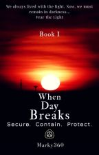 When Day Breaks: [Under Lockdown Protocol And Revising✓] by Marky360