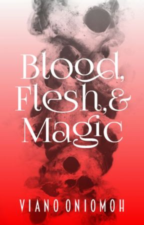 Blood, Flesh, & Magic: A Patreon Exclusive Novel ✓ by vee_ano