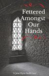 Fettered Amongst Our Hands cover