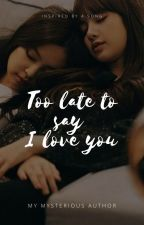 Too late to say I love you - JENLISA by My_Mysterious_Author