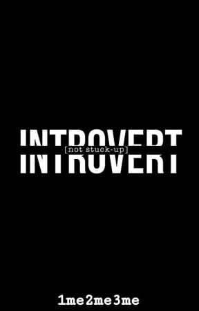 Introvert (not stuck-up) by 1me2me3me