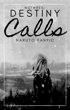destiny calls | *. ⌢➴ naruto fanfic by ngtmres-