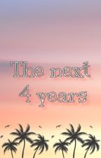 The next four years of our lives  by fangirl4life23