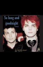 ⋘ frerard ⋙  𝐒𝐨 𝐋𝐨𝐧𝐠 𝐀𝐧𝐝 𝐆𝐨𝐨𝐝𝐧𝐢𝐠𝐡𝐭 ♥︎ by cometly2