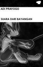 SUARA DARI BAYANGAN by 4pel_Malang