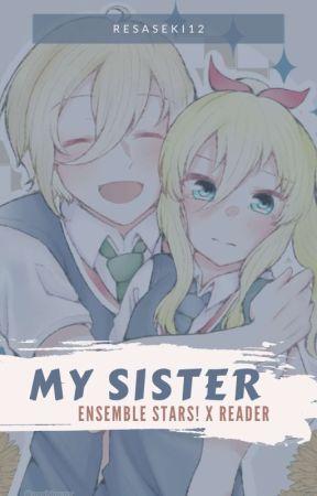 My Sister [Ensemble Stars! x Reader] by Resaseki12