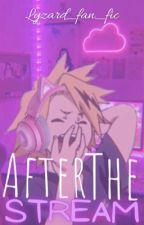 After the Stream by lyzard_fan_fics