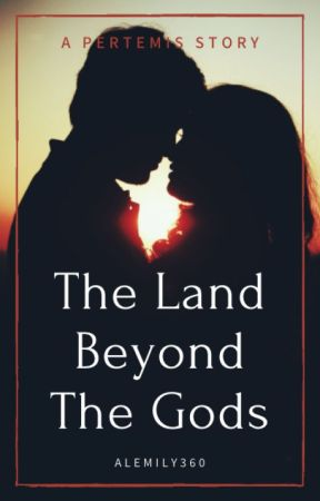 The Land Beyond the Gods {A Pertemis Story} by AlEmily360