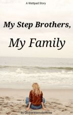 My Step Brothers, My Family by SmexyMara