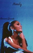 Needy   ~ Ariana Grande - Y/n by SunnyDestiny
