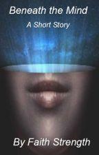 Beneath the Mind by Faithstrength90