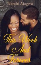 This Week And Forever  by NkechiAjogwu