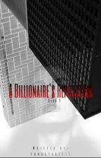 The billionaire series: A Billionaires Reputation by lunastar1115
