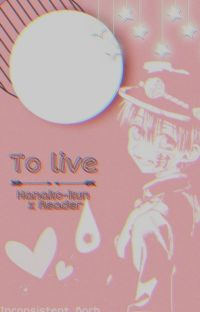 [To Live] T-B Hanako Kun x Reader cover