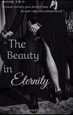 The Beauty in Eternity by downfallwrites