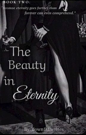 The Beauty in Eternity by downfallwrites