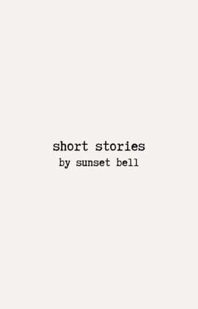 Short Stories by SunsetBeII