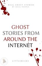 Ghost Stories   From Around The Internet.  by Littlebearx