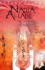 Cum să înveți magie - Seria Nadia Aliade și Intimitatea Materiei (partea I) de RoxanaDulama