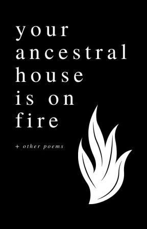 your ancestral house is on fire (+ other poems) by dayhounds