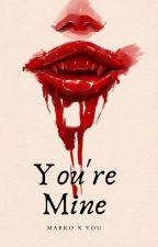 You're Mine (Marko X You) by deadinside300