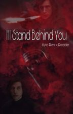 I'll Stand Behind You (Kylo Ren x Reader) by marvelholland2013