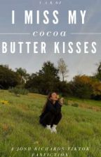 I Miss My Cocoa Butter Kisses   A Josh Richards Fanfiction by v_a_k_03