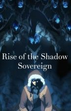 Rise of the Shadow Sovereign by Luna_Uchiha1