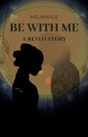 Be with me - a Reylo story || STAR WARS by Helmwige