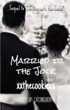 Married to the Jock (DWTJ series) by xxthecookiexx