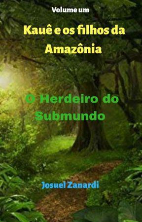Livro 1: Kauê e os filhos da Amazônia - O Herdeiro Do Submundo by Josuel888