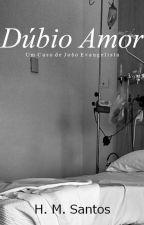Dúbio Amor [ EM ANDAMENTO] by Helenomeirasantos