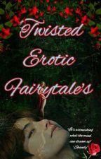 Twisted Erotic Fairytale's  by TaeTaeLust