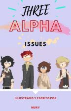 Three Alpha Issues. [#Omegaverse #Lgbt] by mury__yt