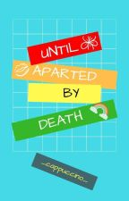 Until aparted by DEATH by _cappuccino_213