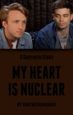 My Heart Is Nuclear by shaynediamandis