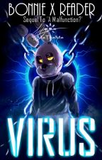 Virus (Sequel To 'A Malfunction?')(Bonnie x Reader) by Me-The-Me