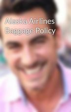 Alaska Airlines Baggage Policy by nickjolly29
