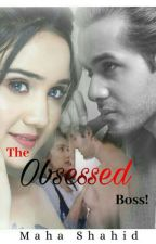 THE OBSESSED BOSS *Unedited* by MahaShahid6