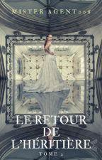 Le Retour De L'Héritière                               [TOME 2] by MisterAgent006