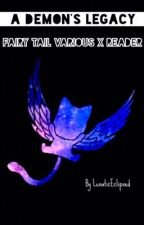 A Demon's Legacy (Fairy Tail x Reader) by LunaticEclipsed