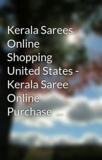 Kerala Sarees Online Shopping United States - Kerala Saree Online Purchase  ... by yambryan68