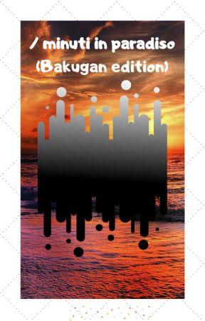 7 Minuti in paradiso (Bakugan Edition) by RobLucci785
