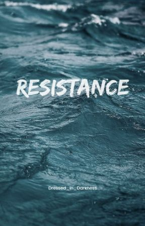 Resistance by Dressed_In_Darkness