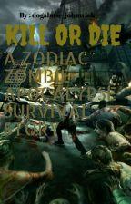KILL OR DIE [ A Zodiac Story ] by dogabuse-johnwick