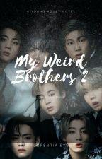 My Weird Brothers Book 2 [BTS FF] by FlorentiaEyes_
