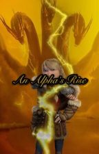 An Alpha's Rise (Astrid X Ghidoran Shifter Reader) by RyanJersey