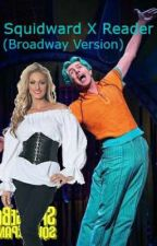 Squidward X Silent! Reader (Broadway version) by TheCreator900