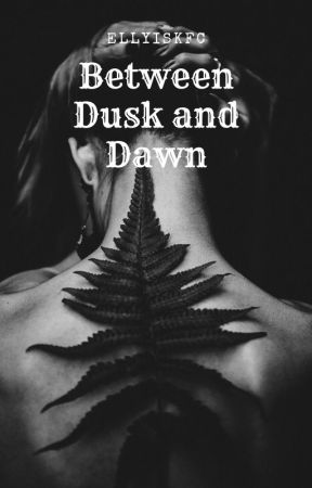 between dusk and dawn by ellyiskfc