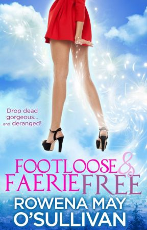 Footloose & Faerie Free - Chapter One by RowenaOSullivan